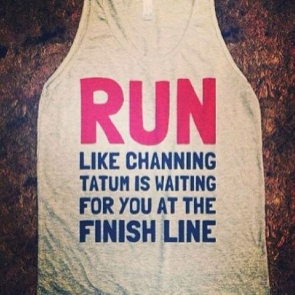shirt the for pink at grey run like channing tatum is waiting you finish line channing tatum run like channing tatum is waiting for you at the finish line