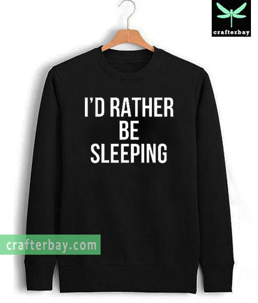 I'd rather Be Sleeping unisex Sweatshirt