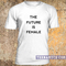 The future is female tshirt - teenamycs