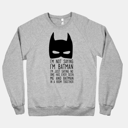 I'm Not Saying I'm Batman | HUMAN | T-Shirts, Tanks, Sweatshirts and Hoodies