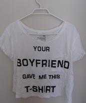 shirt,your boyfriend,sarcasm,bitchy,graphic tee,t-shirt,funny,funny t-shirt