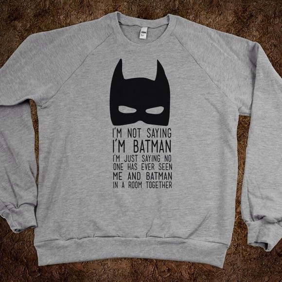 mask sweater batman quote on it grey hoodie grey indie hipster shirt grunge soft grunge converse grunge crop top, sparkly top,soft grunge infinity, converse, justin bieber, justin, hotty, allstatxx, soft h&m hippie 90s grunge cool shirts grey batman sweater, funny text