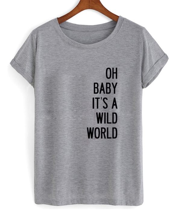 Oh baby its a wild world t shirt - Tees Shop Online