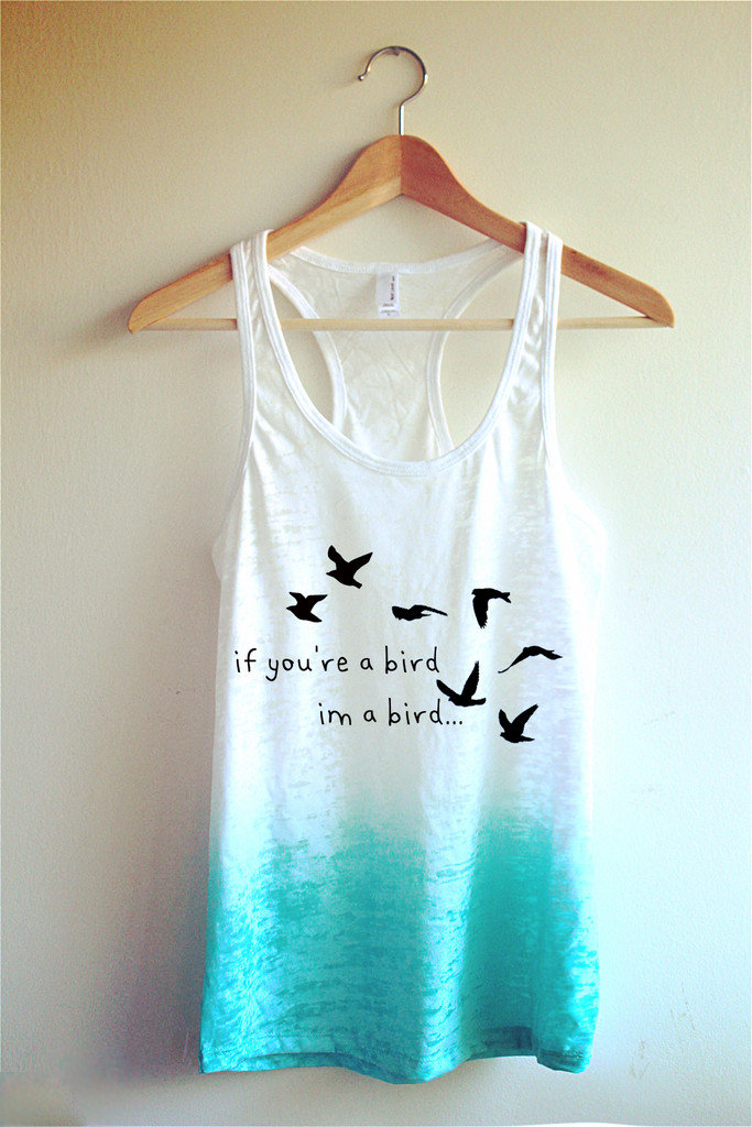If you're a bird, I'm a bird Tie Dye Tank Top on Wanelo