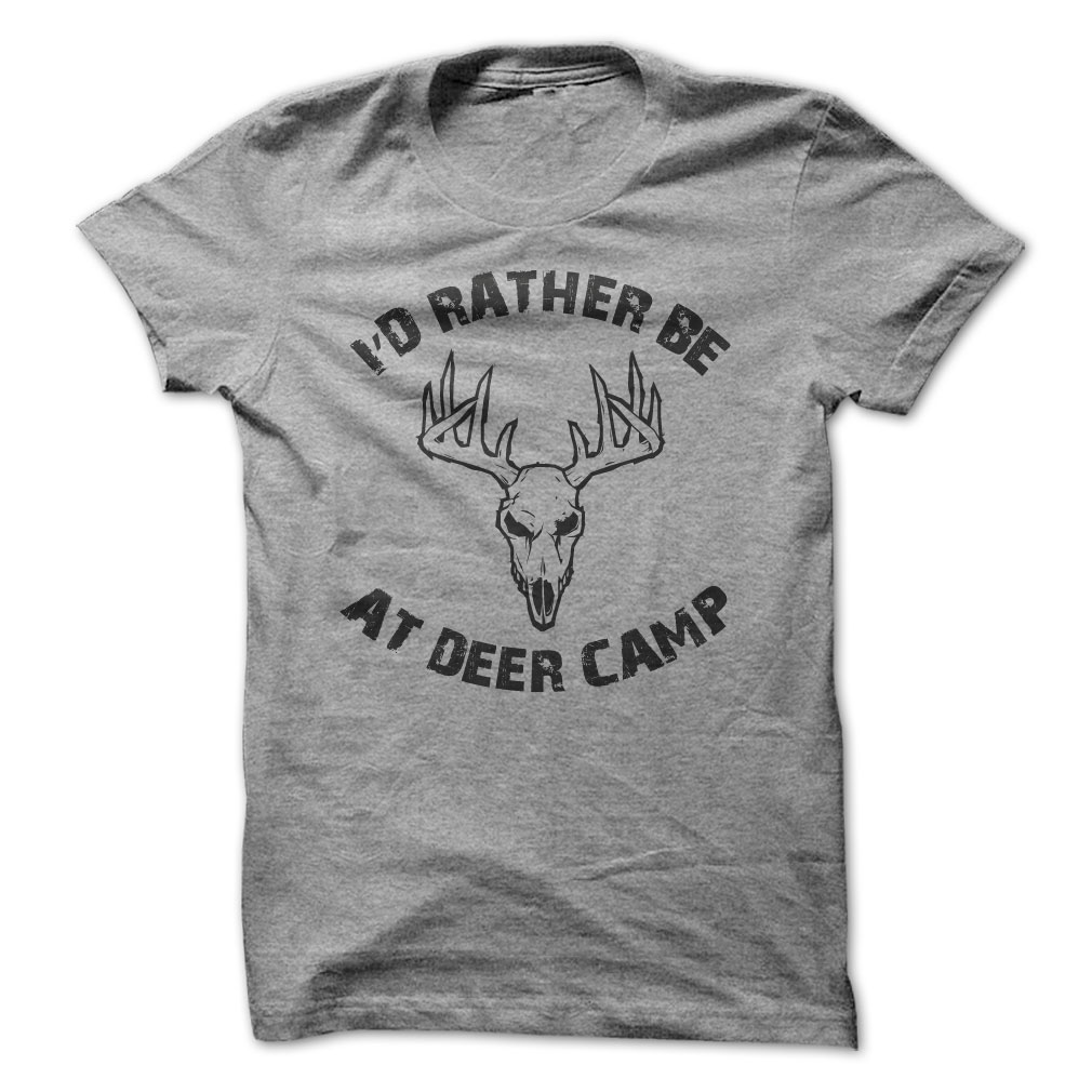 I'd Rather Be At Deer Camp T-Shirt & Hoodie