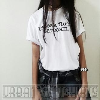 t-shirt urban tshirts i spak fluent sarcazm printed t-shirt custom printed t-shirt white white t-shirt