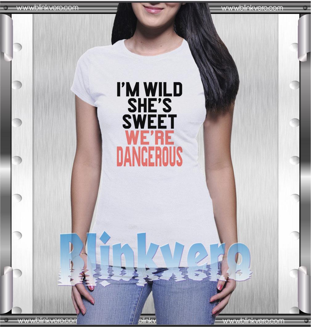 Sweet We're Dangerous Style Shirts T shirt. Sweet We're Dangerous Shirt