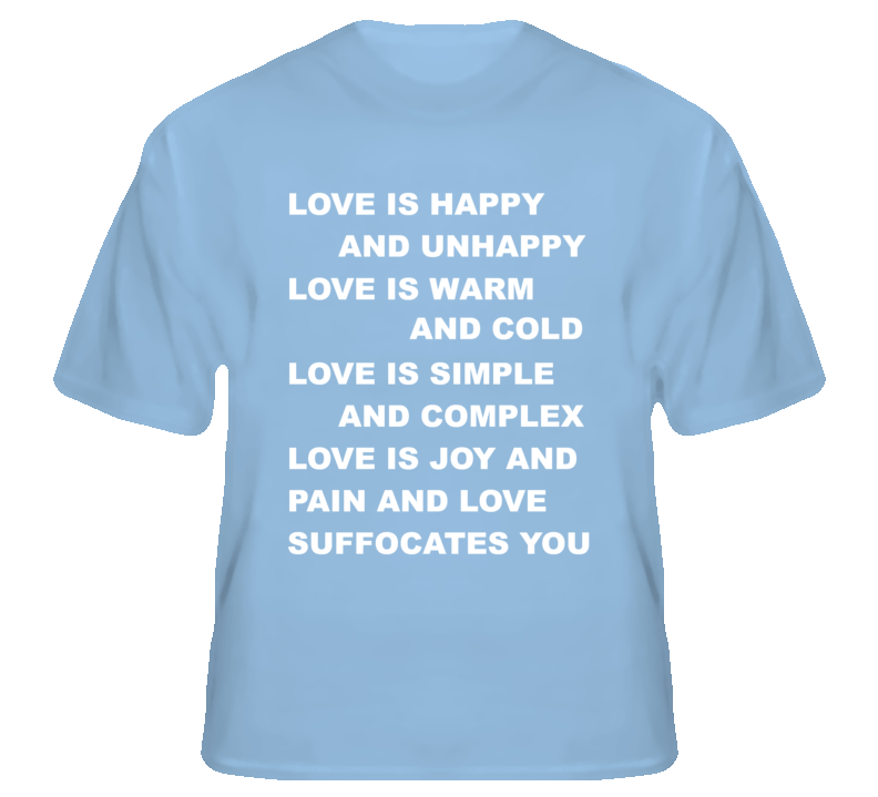 Love is happy and unhappy popular blue t shirt