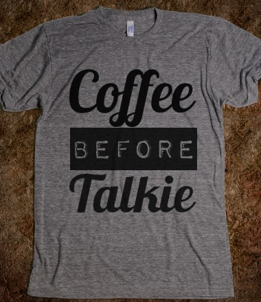 Coffee Before Talkie T-Shirt on Luulla