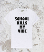 top,schoolkillsmyvibe,shirt,t-shirt,tumblr,tumblrshirt,tumblrtshirt,qouteshirt,vibe,fashionvibe,t-shirt dress,qoute,tank top,topshop