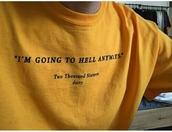 shirt,yellow,black,t-shirt,skirt,tumblr,yellow t-shirt,slogan tee,hell,mustard,sarcasm shirt,orange,grunge,artsy,aesthetic,sweater,sad quote,t shirt print,yellow top,tumblr shirt,yellow shirt,men's street wear,grunge shirt,grunge t-shirt