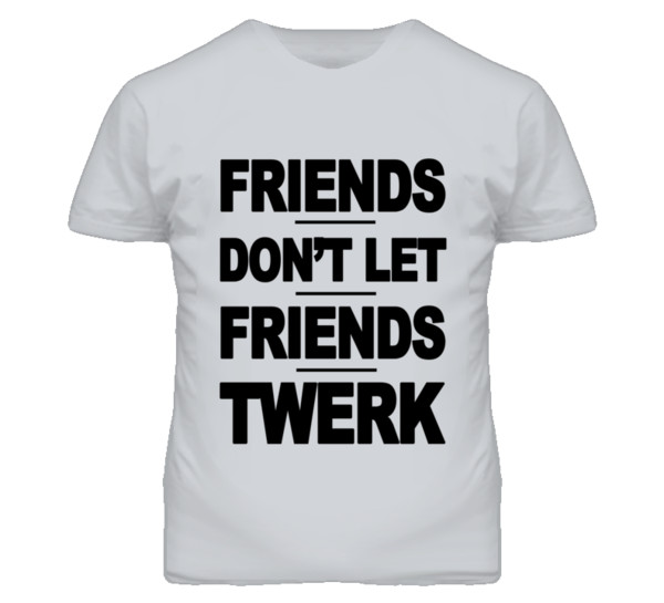 t-shirt t-shirt friends don't let friends twerk funny quote shirt funny t-shirt