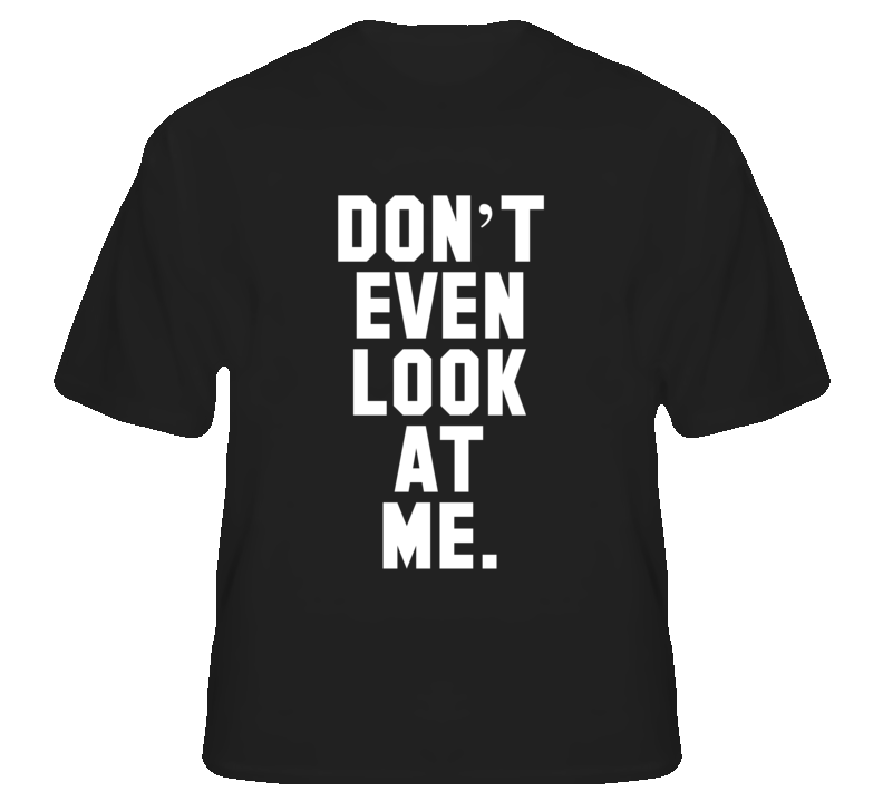 Don't Even Look At Me Funny Popular T Shirt Words on BACK
