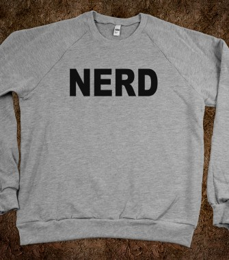 Nerd - Quotes and Sayings - Skreened T-shirts, Organic Shirts, Hoodies, Kids Tees, Baby One-Pieces and Tote Bags Custom T-Shirts, Organic Shirts, Hoodies, Novelty Gifts, Kids Apparel, Baby One-Pieces | Skreened - Ethical Custom Apparel