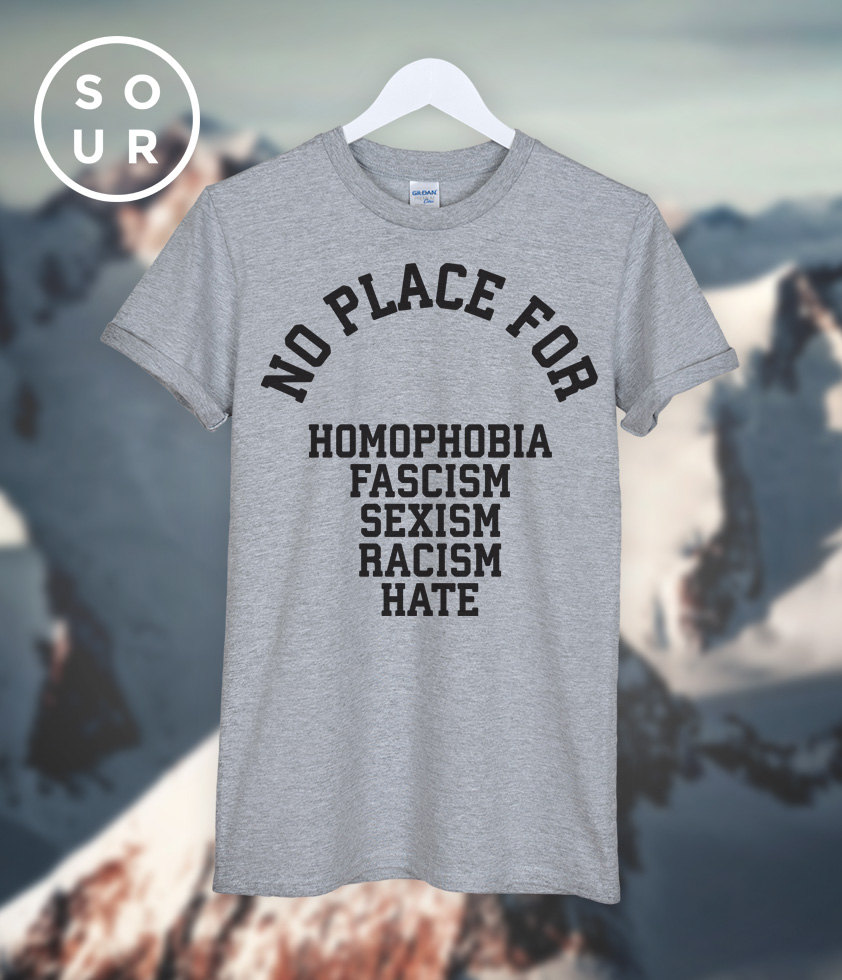 NO PLACE for homophobia fascism sexism racism hate T-SHIRT unisex top