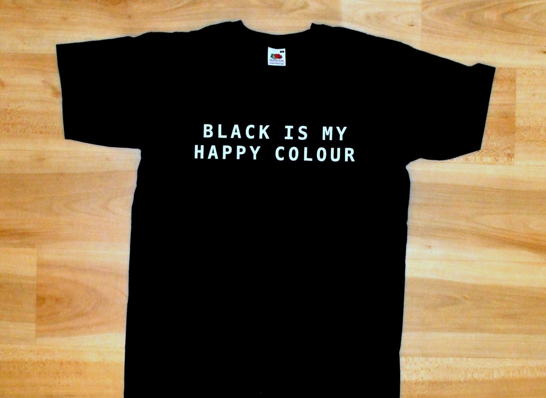 T shirt black is my happy color - Black Is My Happy Colour Shirt Tumblr Black T Shirt Is Happy Colour Black Color Shirt