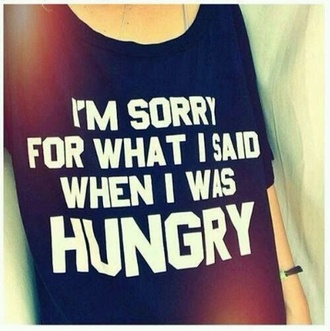 t-shirt graphic tee tumblr girl hungry shirt tank top black and white i'm sorry for what said when was black shirt quote on it