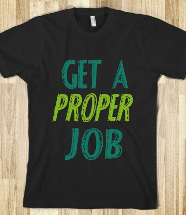 Get a Proper Job - One Direction Apparel - Skreened T-shirts, Organic Shirts, Hoodies, Kids Tees, Baby One-Pieces and Tote Bags Custom T-Shirts, Organic Shirts, Hoodies, Novelty Gifts, Kids Apparel, Baby One-Pieces | Skreened - Ethical Custom Apparel