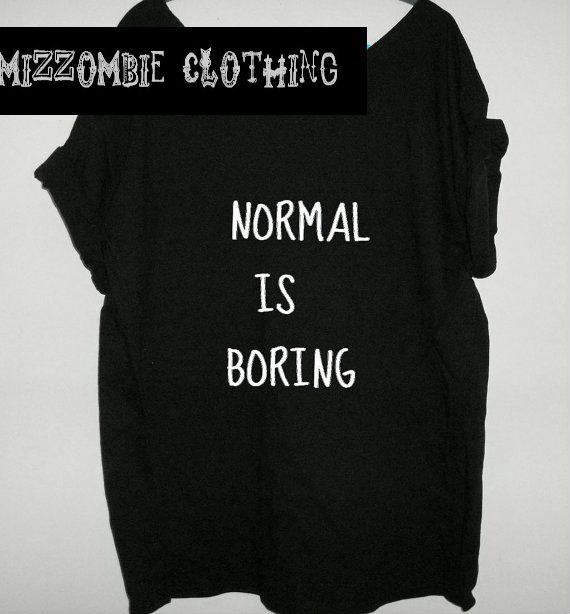 Normal is boring tshirt, off the shoulder, over sized, loose fitting, graphic tee, screen printed by hand, women's, teens.