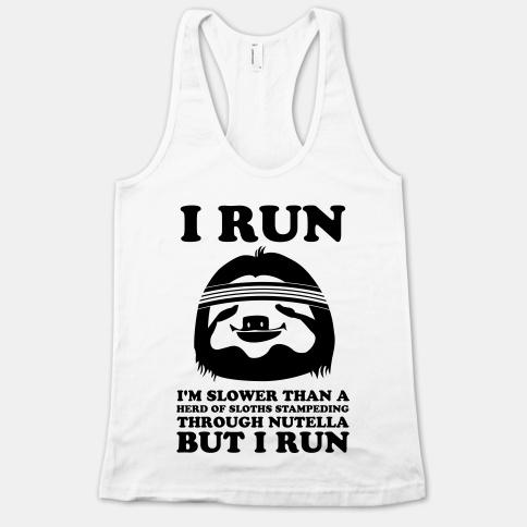 I Run Slower Than A Herd Of Sloths | HUMAN | T-Shirts, Tanks, Sweatshirts and Hoodies