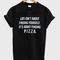 Life isnt about finding yourself its about finding pizza t-shirt