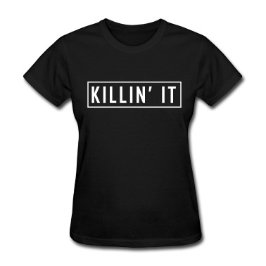 Killin' it Women's T-Shirts