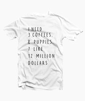 t-shirt,shirt,fashion,style,quote on it,white t-shirt,want need,coffee,dollar