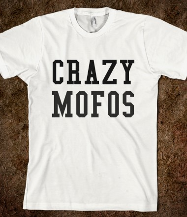 Crazy Mofos - Shop One Direction - Skreened T-shirts, Organic Shirts, Hoodies, Kids Tees, Baby One-Pieces and Tote Bags Custom T-Shirts, Organic Shirts, Hoodies, Novelty Gifts, Kids Apparel, Baby One-Pieces | Skreened - Ethical Custom Apparel