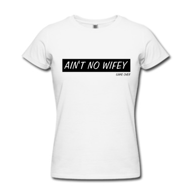 AIN'T NO WIFEY (game over) Tank Top | Spreadshirt | ID: 13182718
