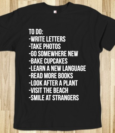 To Do - Your Life On A Shirt - Skreened T-shirts, Organic Shirts, Hoodies, Kids Tees, Baby One-Pieces and Tote Bags Custom T-Shirts, Organic Shirts, Hoodies, Novelty Gifts, Kids Apparel, Baby One-Pieces   Skreened - Ethical Custom Apparel