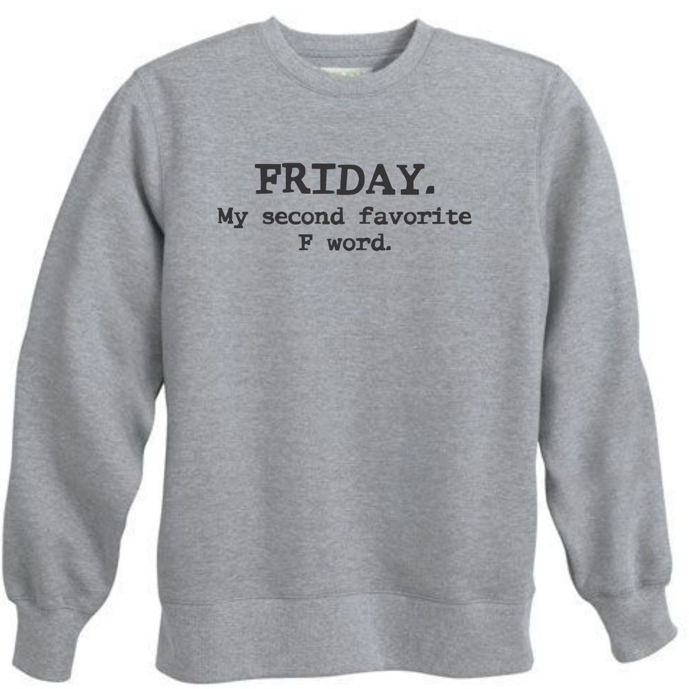 FRIDAY MY SECOND FAVORITE F WORD FUNNY COLLEGE TGIF CREWNECK SWEATSHIRT