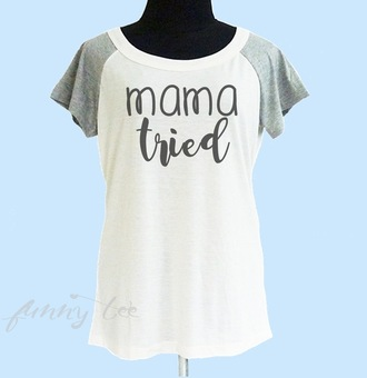shirt mama shirt mother shirt mom shirt mama tried quote on it t-shirt mother gifts gift ideas mother day wife shirt