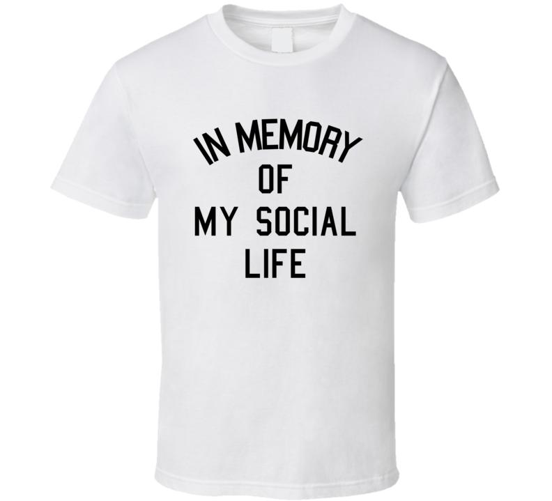 In memory of my social life funny t shirt