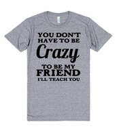 t-shirt,crazy,friend,bff,besties,gift ideas,quote on it,funny,shirt