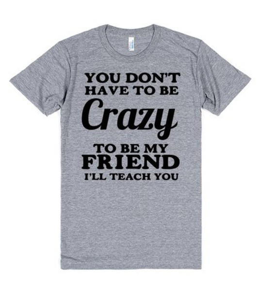 T shirt crazy friend bff bff besties gift ideas for Crazy t shirt designs