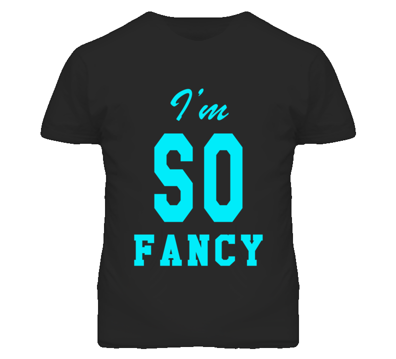 I'm So Fancy Popular Graphic T Shirt