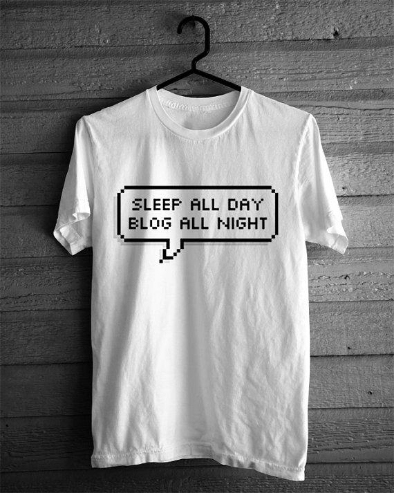 Sleep All Day Blog All Night Tumblr Shirt By Heyyoungblood