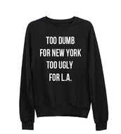 sweater,too dumb for new york,too ugly for la,black,funny sweater,pretty,black sweater,beyonce,i woke up like this,sweatshirt,flawless,blonde hair,badass,sweet,girly,hot pink,light pink,nice