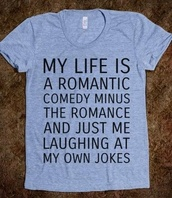 t-shirt,clothes,my life is,blue,blue top,tumblr,funny,single,love quotes,galentines day,grey t-shirt,quote on it,shirt