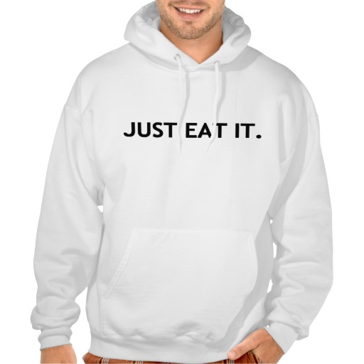 just eat it.