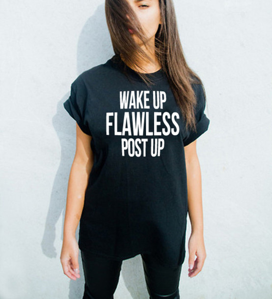 T-shirt: flawless, flawless tshirt, wake up, post up ...