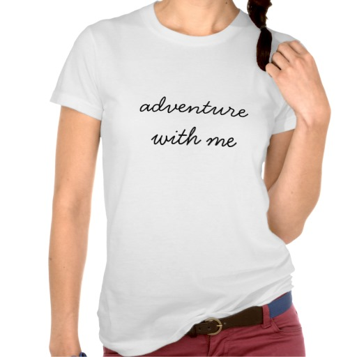 Adventure With Me Tee from Zazzle.com