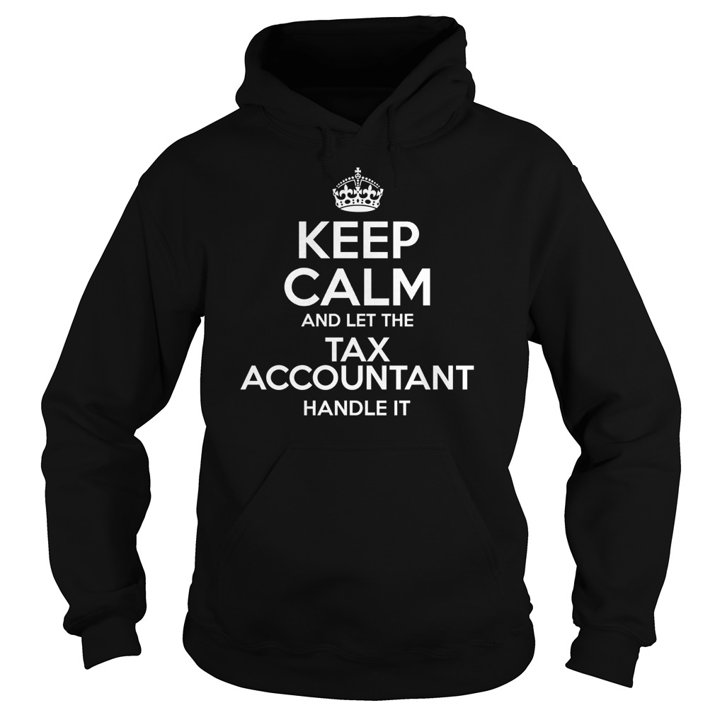 Keep Calm And Let The Tax Accountant Handle It New T Shirt & Hoodie