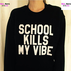 Online shop women funny school kills my vibe letter print sweatshirt woman printed clothing female sweaters s