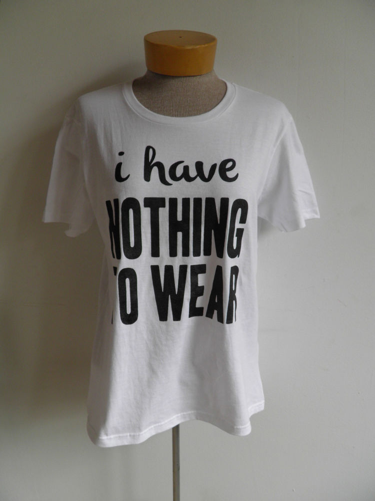 I Have Nothing to Wear Ladies T Shirt | eBay