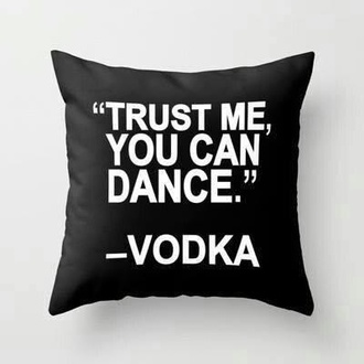 vodka funny black and white ineed pillow quote on it pillow