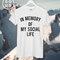In memory of my social life t-shirt unisex top