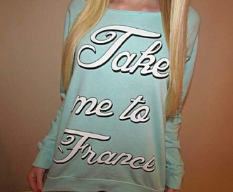 shirt take me to france shirt long sleeved shirt