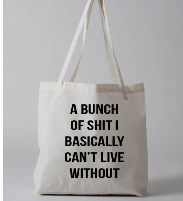 Bag A Bunch Of Shit I Basically Can T Live Without Tote