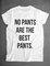 No pants are the best pants boyfriend t